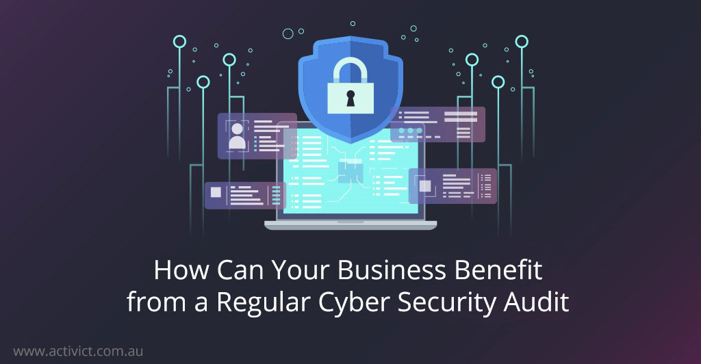 How Can Your Business Benefit from a Regular Cyber Security Audit